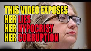 Hillary Clinton Exposed - Her Lies, Hypocrisy, and Corruption