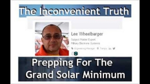 Lee Wheelbarger - Part 3 - Practical Solutions - Prepping For The Grand Solar Minimum